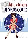 Ma vie en horoscope par Labonté-Chartrand