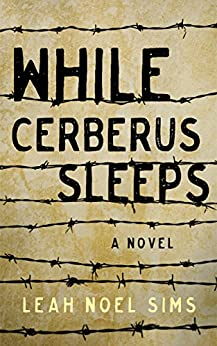 While Cerberus Sleeps: A Novel by [Sims, Leah Noel]