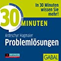 30 Minuten Problemlösung Hörbuch von Ardeschyr Hagmaier Gesprochen von: Sonngard Dressler, Gilles Karolyi, Michael Deckner