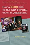 How a Blog Held off the Most Powerful Union in America, Paul Levy, 1482730774