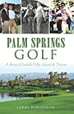 Search : Palm Springs Golf:: A History of Coachella Valley Legends & Fairways (Sports)