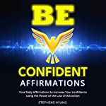 Be Confident Affirmations: Your Daily Affirmations to Increase Your Confidence Using the Power of the Law of Attraction   Stephens Hyang