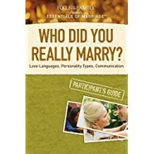 Who Did You Really Marry? Participant's Guide: Love Languages, Personality Types, Communication (Essentials of Marriage)