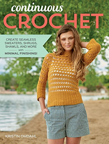 Create Seamless Sweaters, Shrugs, Shawls and More--with Minimal Finishing! (Sweater Crochet Pattern)