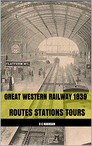 GREAT WESTERN RAILWAY 1839: ROUTES STATIONS TOURS (Rail Station Paddington)