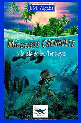 Miguelete Cacahuete y la isla de las Tortugas por JMAlgaba,JM Algaba,Alejandro Márquez