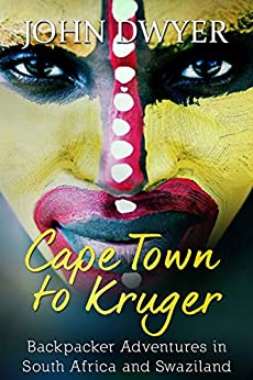 Cape Town to Kruger: Backpacker Adventures in South Africa and Swaziland (Round the World Travel Book 1) by [Dwyer, John]