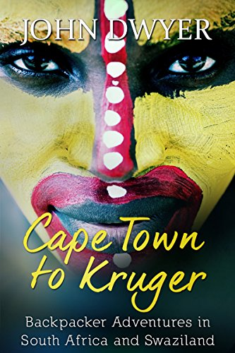 Cape Town to Kruger: Backpacker Adventures in South Africa and Swaziland (Round the World Travel Book 1)