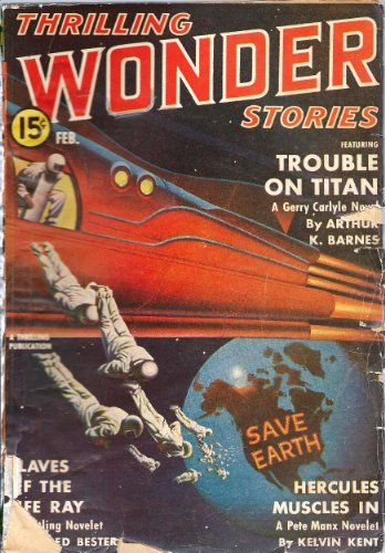 Thrilling Wonder Stories 1941 Vol. 19 # 2 February: Trouble on Titan / Slaves of the Life-Ray / Hercules Muscles In / The Teacher from Mars / Bad Medicine / Blind Victory / Crash on Viar