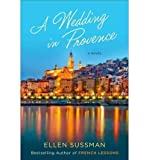 img - for { [ A WEDDING IN PROVENCE ] } Sussman, Ellen ( AUTHOR ) Jul-15-2014 Hardcover book / textbook / text book