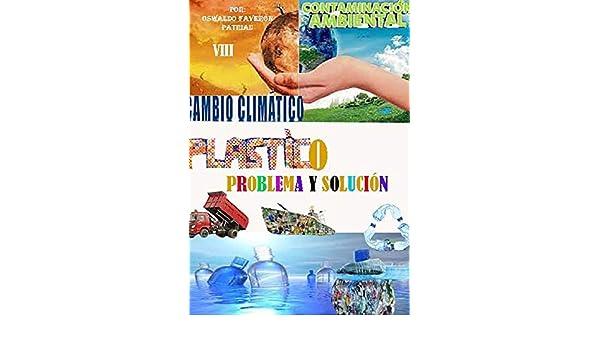 Plástico: Problema y Solución (Contaminación Ambiental y Cambio Climático nº 8) (Spanish Edition), Oswaldo Enrique Faverón Patriau - Amazon.com