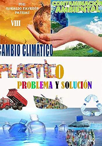 Plástico: Problema y Solución (Contaminación Ambiental y Cambio Climático nº 8) (Spanish