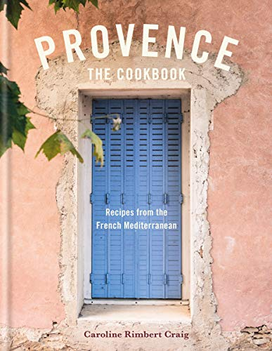 Provence: Recreate the flavours of Mediterranean France at home by Caroline Craig