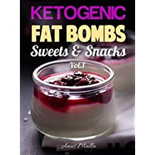 Fat Bombs Recipes: 45 Fat Bombs Recipes for Ketogenic Diet, Sweet & Savory Snacks, Step by Step Low-Carbs & Gluten-Free Cookbook (Low-Carbs, Gluten Free, ... Diet, Snacks, Sweets, Healthy Recipes 1)