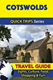 Cotswolds Travel Guide (Quick Trips Series): Sights, Culture, Food, Shopping & Fun