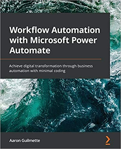 Workflow Automation with Microsoft Power Automate: Achieve digital transformation through business automation with minimal coding
