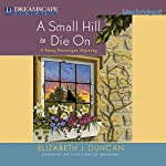 A Small Hill to Die On: A Penny Brannigan Mystery, Book 4   Elizabeth J. Duncan