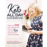Die Keto All Day Cookbook: 100 Low-Carb Recipes That Let You Stay Keto for Breakfast, Lunch and Dinner