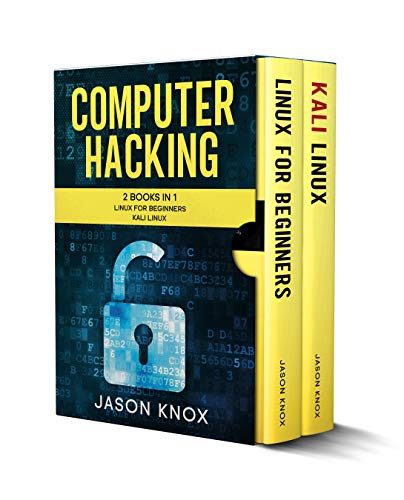 Computer Hacking: 2 Books in 1: Linux for Beginners + Kali Linux Kindle Editon