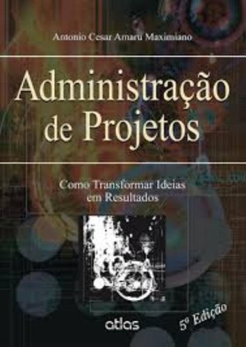 Administração de Projetos. Como Transformar Ideias em Resultados