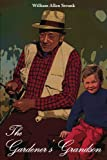 The Gardener's Grandson, William Allen Strunk, 1418411078