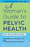 A Woman's Guide to Pelvic Health, Elizabeth E. Houser and Stephanie Riley Hahn, 1421406926