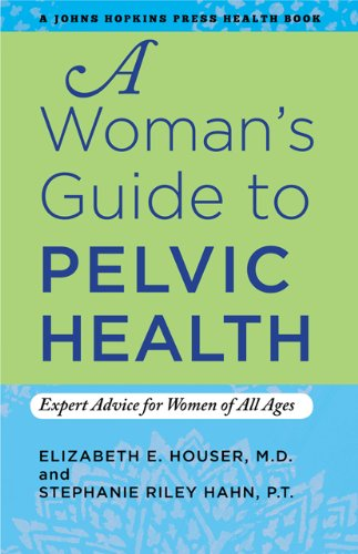 A Womans Guide To Pelvic Health Expert Advice For Women Of All Ages A Johns Hopkins Press Health Book