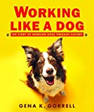Working Like a Dog: The Story of Working Dogs through History (Aspca Henry Bergh Children's Book Awards (Awards))