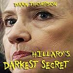 Hillary's Darkest Secret | Dana Thompson