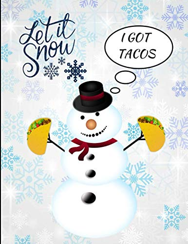 Let It Snow I Got Tacos Snowman Funny Notebook Journal 150 Page College Ruled Pages 8.5 X 11