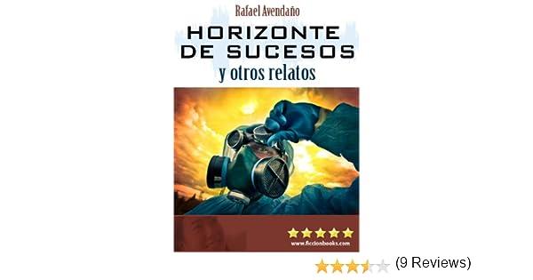 Horizonte de Sucesos y otros relatos eBook: Rafael Avendaño: Amazon.es: Tienda Kindle
