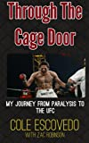 Through the Cage Door: My Journey from Paralysis to the UFC, Cole Escovedo, 1500721522