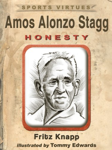 Amos Alonzo Stagg: Honesty (Sports Virtues Book 4)