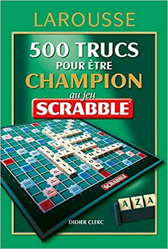 500 Trucs pour Être Champion au Jeu Scrabble: Amazon.es: Clerc, Didier: Libros en idiomas extranjeros