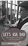 Let's Ask Dad: Wit, Wisdom, and Positive Encouragement from a Common Man