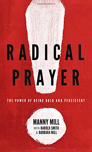 Radical Prayer: The Power of Being Bold and Persistent ebook