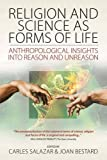 Religion and Science As Forms of Life : Anthropological Insights into Reason and Unreason, , 178238488X