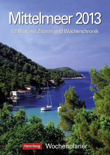 Mittelmeer 2013: Harenberg Wochenplaner. 53 Blatt mit Zitaten und Wochenchronik