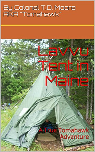 Lavvu Tent in Maine A True Tomahawk Adventure (Tomahawk adventures Book 1) by & Amazon.com: Lavvu Tent in Maine: A True Tomahawk Adventure (Tomahawk ...