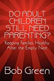 Do Adult Children Still Need Parenting?, Bob Green, 1448978157