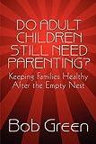 Do Adult Children Still Need Parenting?, Bob Green, 1448978157
