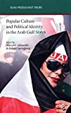 img - for Popular Culture and Political Identity in the Arab Gulf States (SOAS Middle East Issues) book / textbook / text book