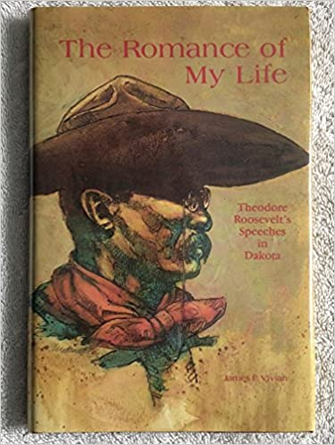the romance of my life theodore roosevelts speeches in dakota