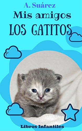 Mis amigos los Gatitos: Fotos de cachorros de gatos (Libros ...
