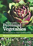 """How to Grow Perennial Vegetables - Low-maintenance, Low-impact Vegetable Gardening"" av Martin Crawford"