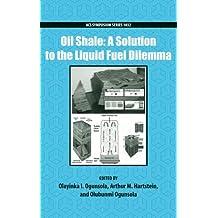 Oil Shale: A Solution to the Liquid Fuel Dilemma (ACS Symposium Series)