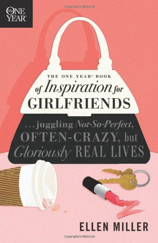 The One Year Book of Inspiration for Girlfriends: Juggling Not-So-Perfect, Often-Crazy, but Gloriously Real Lives (One Year Books)