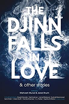The Djinn Falls in Love and Other Stories by [Murad, Mahvesh, Gaiman, Neil, El-Mohtar, Amal, Okorafor, Nnedi]