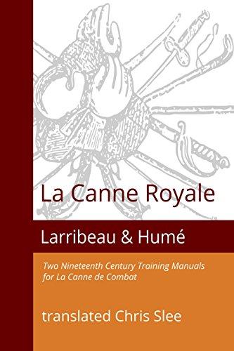 La Canne Royale: Two Nineteenth Century Training Manuals for La Canne de Combat by [
