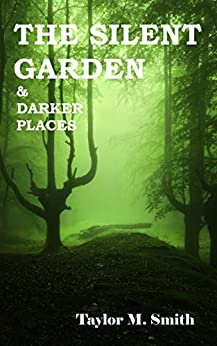 The Silent Garden & Darker Places by [Smith, Taylor M.]